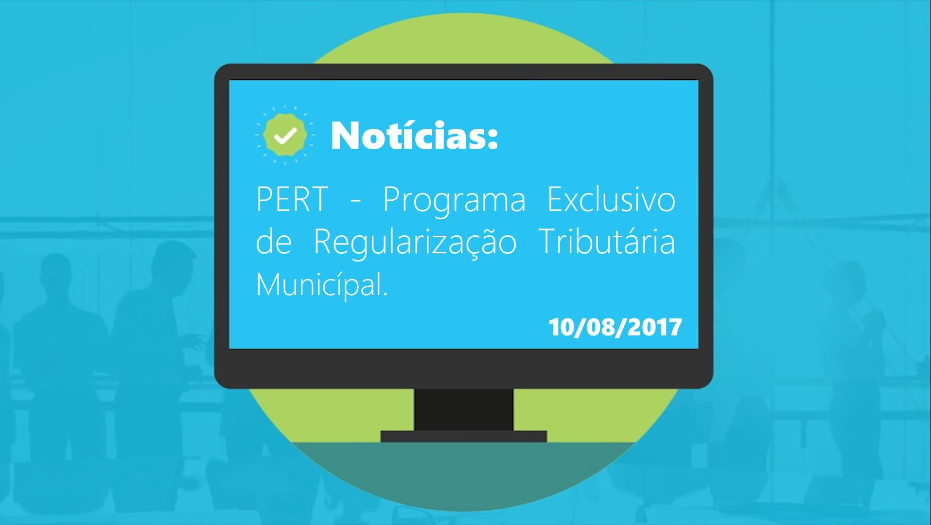 PERT - Programa Exclusivo de Regularização Tributária Municipal