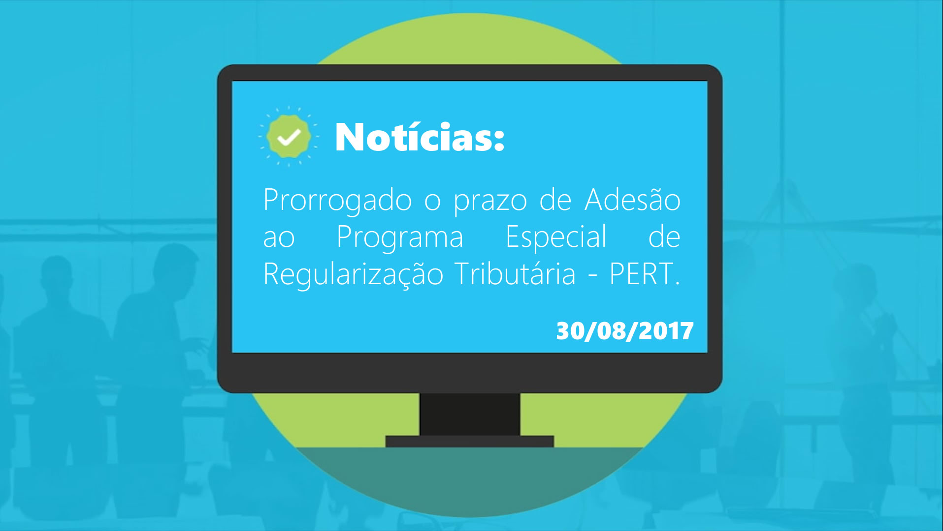 Prorrogado o prazo de Adesão ao Programa Especial de Regularização Tributária - PERT.