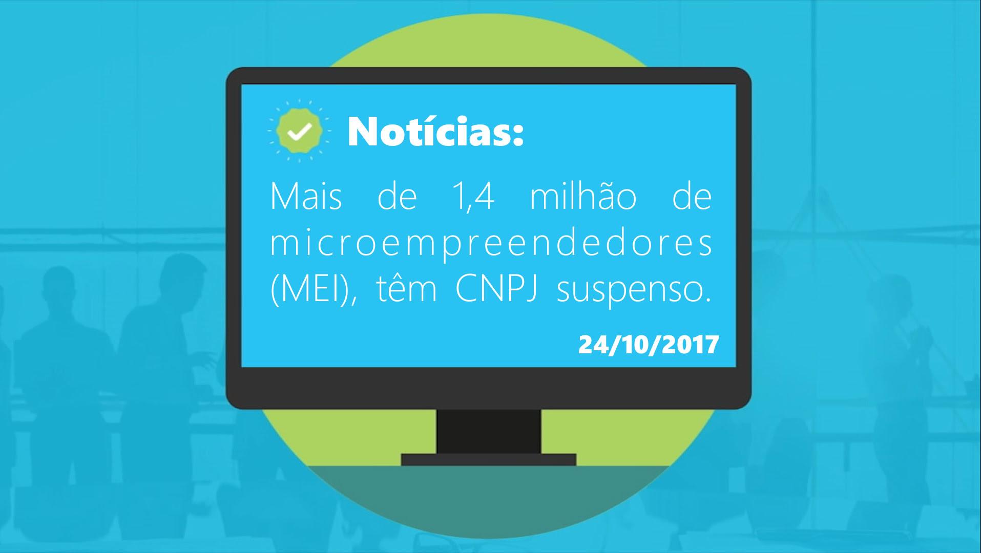Mais de 1,4 milhão de microempreendedores (MEI), têm CNPJ suspenso.